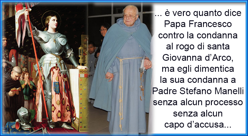 Papa Francesco cita il tribunale contro santa Giovanna d'Arco ma dimentica quello contro Padre Stefano Manelli