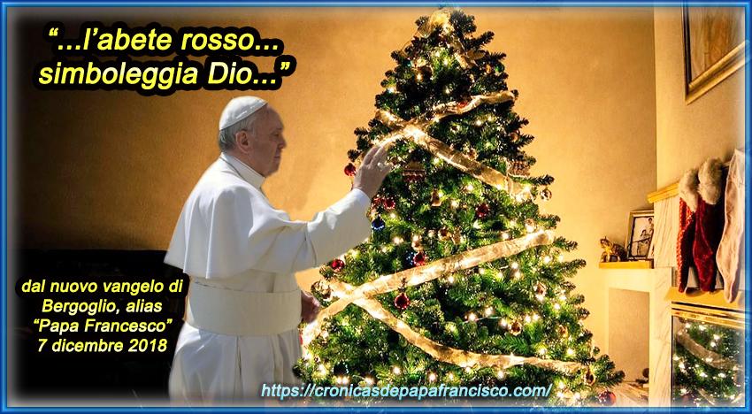 """Bergoglio docet: """"l'abete rosso simboleggia Dio…"""" Gesù è Figlio del dio albero"""