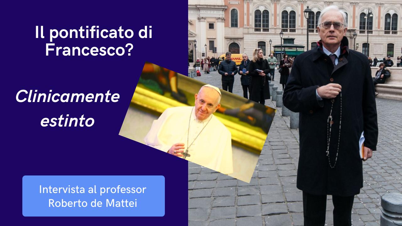 """""""Il pontificato di Francesco? Clinicamente estinto"""". Intervista al prof. Roberto de Mattei"""